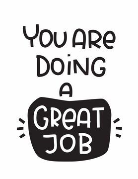 Support quote vector design with You are doing a great job lettering message. Motivational short saying to maintain enthusiasm when working hard, volunteer, sport activity or education.