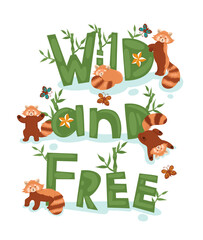 Poster with red pandas and the words wild and free. Vector graphics.