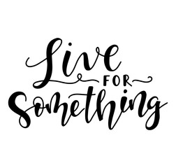 live for something black text isolated on white background - Vector stock illustration.
