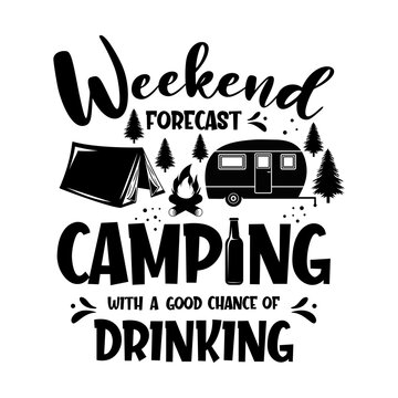 Weekend forecast camping with a good chance of drinking motivational slogan inscription. Vector quotes. Illustration for prints on t-shirts and bags, posters, cards. Isolated on white background.