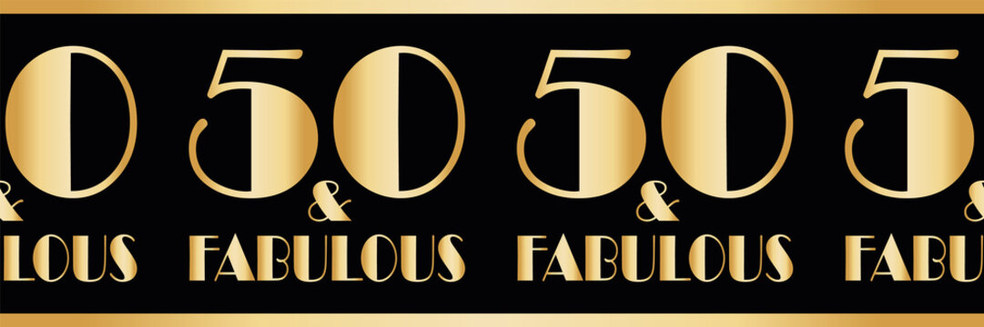 Fifty and fabulous birthday vector gold foil effect border. Elegant banner with bold art deco style lettering on black backdrop.1930s effect geometric design for party, gift wrap, ribbon, washi tape