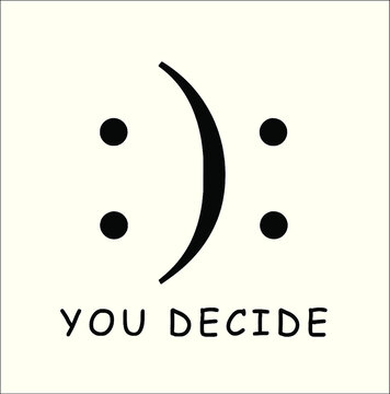 Happy Or Sad You Decide Smile Frown T Shirt new design vector illustrator