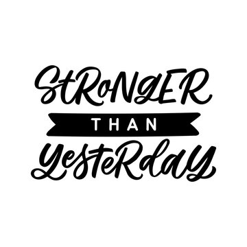 Hand lettered quote. The inscription: Stronger than yesterday. Perfect design for greeting cards, posters, T-shirts, banners, print invitations.