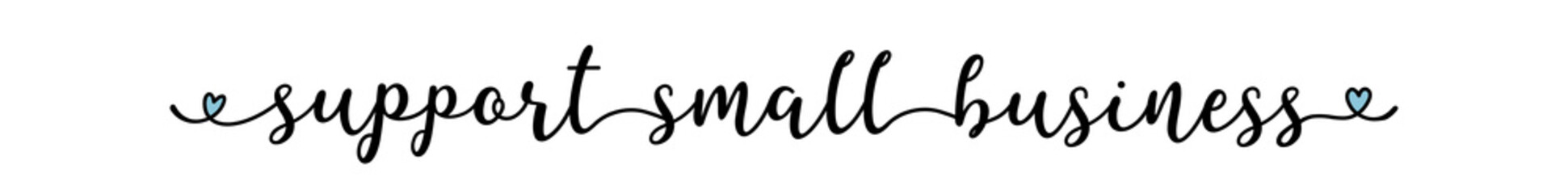 Hand sketched SUPPORT SMALL BUSINESS quote as ad, web banner. Lettering for banner, header, advertisement, announcement.