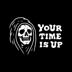 YOUR TIME IS UP GRIM REAPER WHITE BLACK BACKGROUND