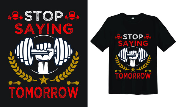 Stop saying tomorrow and quote design Keep calm fitness  -Gym T Shirt Design, T-shirt Design, Vintage gym fitness t-shirt design.