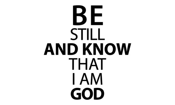 Be still and know that I am God, Christian faith, Typography for print or use as poster, card, flyer or T Shirt