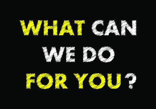 WHAT CAN WE DO FOR YOU?  writing text on black chalkboard. vector illustration