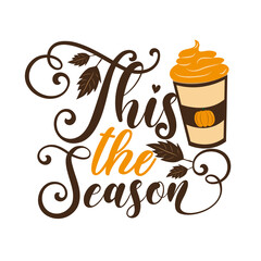 This The Season -  Autumnal phrase with latte. Good for poster, textile print, banner, card print, and gift design.