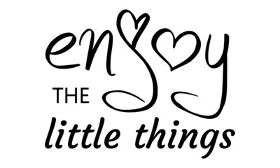Enjoy the little things, Positive vibes, Motivational quote of life, Typography design for Print or use as poster, card, flyer or T Shirt