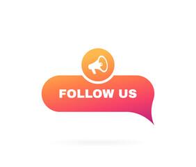 Follow us speech bubble. Message bubbles with megaphone label. Social media design concept.Modern Vector illustration
