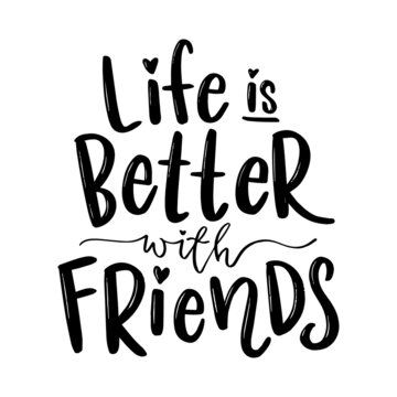 Life is Better with Friends hand lettering text. Handwritten modern calligraphy.