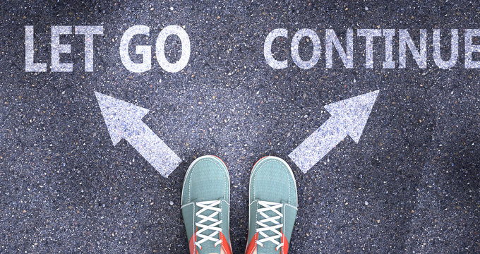 Let go and continue as different choices in life - pictured as words Let go, continue on a road to symbolize making decision and picking either Let go or continue as an option, 3d illustration