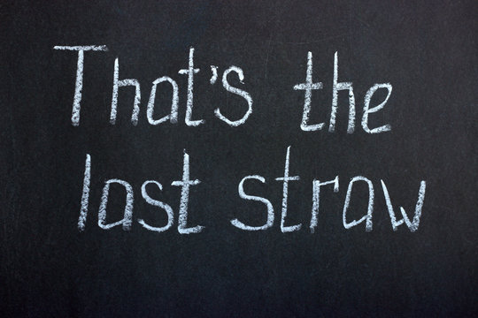 """Chalkboard lettering """"that's the last straw"""". Common phrase"""