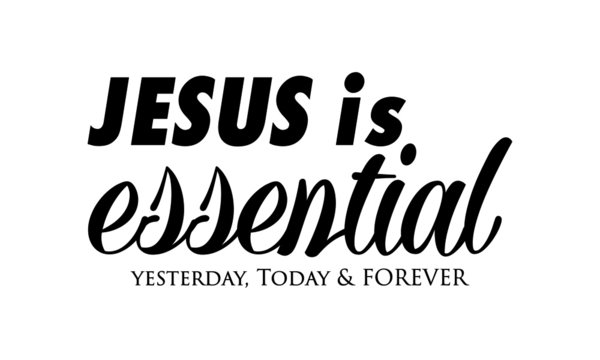 Jesus is essential, Biblical Phrase, Christian Quote Design, Typography for print or use as poster, card, flyer or T Shirt