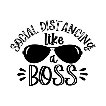 Social Distancing Like a Boss- funny text with sunglasses. Corona virus - funny illustration. Vector. Good for T shirt print, poster, card, gift design.