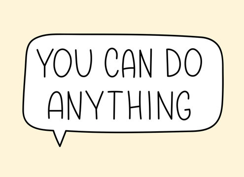 You can do anything inscription. Handwritten lettering illustration. Black vector text in speech bubble. Simple outline marker style. Imitation of conversation.