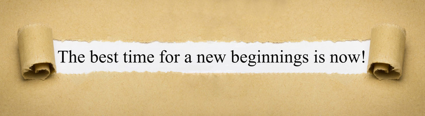 The best time for the new beginnings is now!
