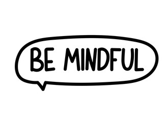 Be mindful inscription. Handwritten lettering banner. Black vector text in speech bubble. Simple outline marker style. Imitation of conversation. Vector illustration