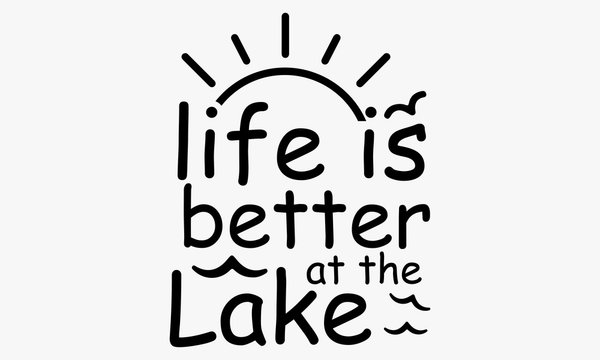 Life is better at the lake  Vector & Illustration