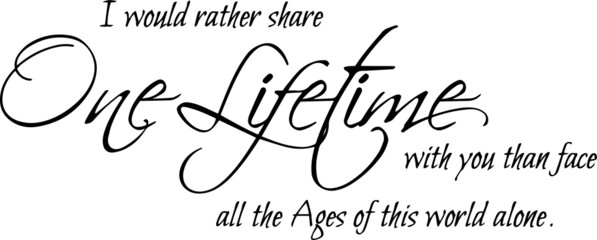 i would rather share one life time with you than face all the ages of this world alone sign inspirational quotes and motivational typography art lettering composition design