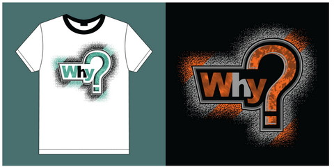 Why?.Vintage and typography design in vector illustration.clothing,t shirt,apparel and other uses.Abstract design with the grunge and denim style. Vector print, typography, poster. Global swatches.
