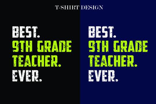 best 9th grade teacher ever t-shirt design