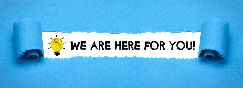 we are here for you!