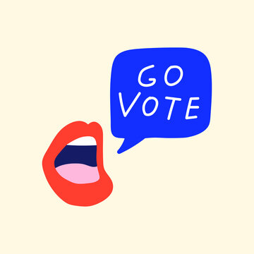 Go vote. Speech bubble flew out from mouth.