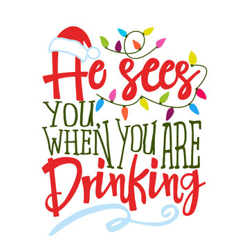 He sees you, when you are drinking - Funny calligraphy phrase for Christmas. Hand drawn lettering for Xmas greetings cards, invitations. Good for t-shirt, mug, gift, printing press. Holiday quotes.