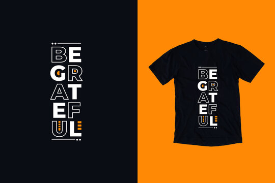 Be grateful modern geometry typography lettering quotes black t shirt design