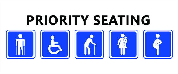 Priority seating sign. Privilege chair for people in need. Disable, Elderly  passenger. Disability, elderly, Old man Woman with infant, wheelchair crutches mobility, pregnant and woman with child baby