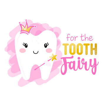 for the Tooth Fairy - Tooth Fairy Princess character design in kawaii style. Hand drawn Toothfairy with funny quote. Good for school kindergarten prevention posters, greeting cards, banners, textiles.