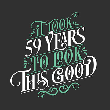 It took 59 years to look this good - 59 Birthday and 59 Anniversary celebration with beautiful calligraphic lettering design.