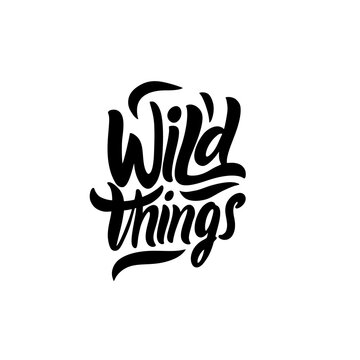 Wild Things. Modern calligraphy phrase. Black color vector illustration.