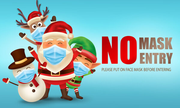 Merry Christmas and happy new year. Christmas new normal concept with Elf, Santa Claus, Snowman and Reindeer. Warning without a face mask no entry and keep distance. Corona virus protection.  -Vector