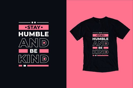 Stay humble and be kind modern inspirational typography lettering quotes black t shirt suitable for print design