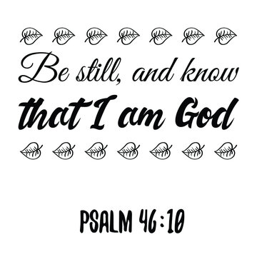 Be still, and know that I am God. Bible verse quote