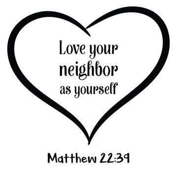 Love your neighbor as yourself. Bible verse quote