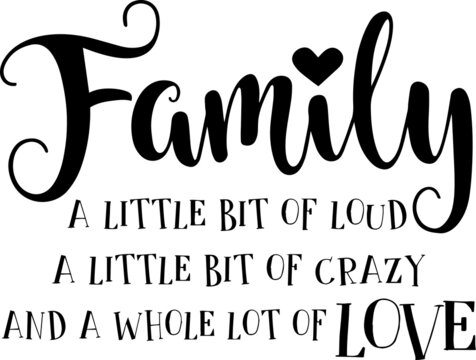 family a little bit of loud, a little bit of crazy and a whole lot of love logo sign inspirational quotes and motivational typography art lettering composition design