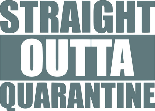 straight outta quarantine logo sign inspirational quotes and motivational typography art lettering composition design