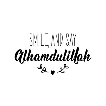 Smile and say Alhamdulillah. Lettering. Calligraphy vector. Ink illustration. Religion Islamic quote