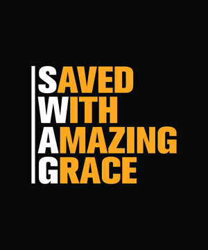 Saved with amazing grace - Christianity typography design for t-shirts, hoodies, and stickers