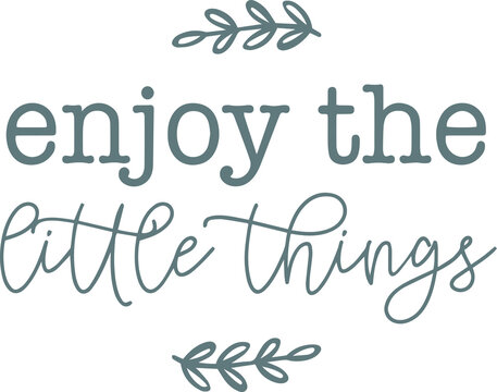 enjoy the little things logo sign inspirational quotes and motivational typography art lettering composition design background