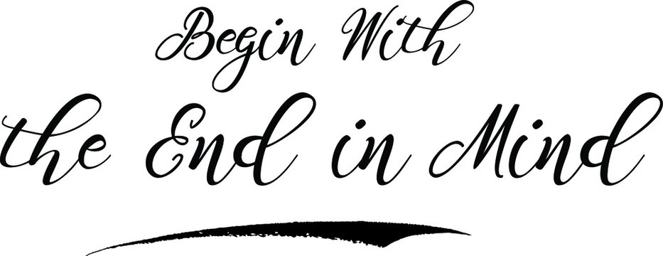 Begin With the End in Mind Calligraphy Handwritten Black Color Text On Yellow  Background