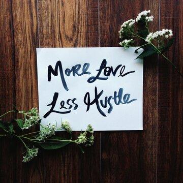 'More Love Less Hustle' Hand-Lettered Art