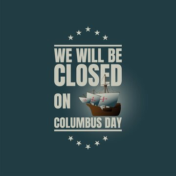 Columbus Day Background Design. We will be Closed on Columbus Day.