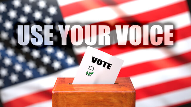 Use your voice and voting in the USA, pictured as ballot box with the American flag and a phrase Use your voice to symbolize that Use your voice is related to the elections, 3d illustration