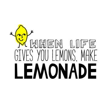 When life gives you lemons, make lemonade. Hand-drawn lettering.