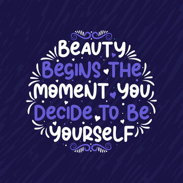 Beautiful typography design, Beauty begins the moment you decide to be yourself. motivational and inspirational quote design.
